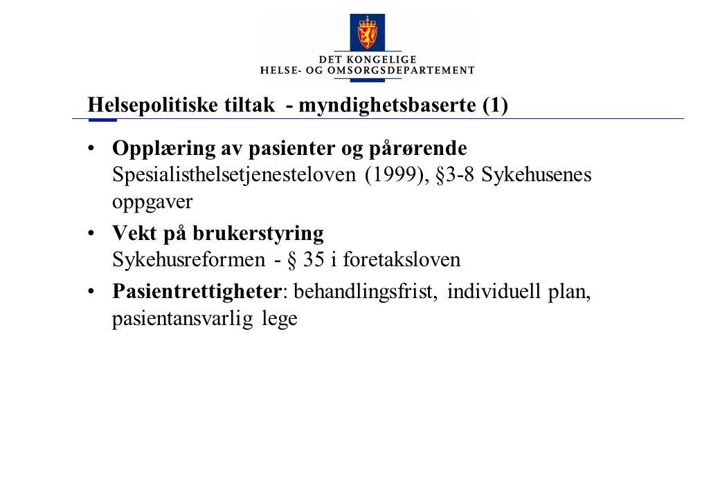 Helsepolitiske tiltak - myndighetsbaserte (1) •Opplæring av pasienter og pårørende Spesialisthelsetjenesteloven (1999), §3-8 Sykehusenes oppgaver •Vek