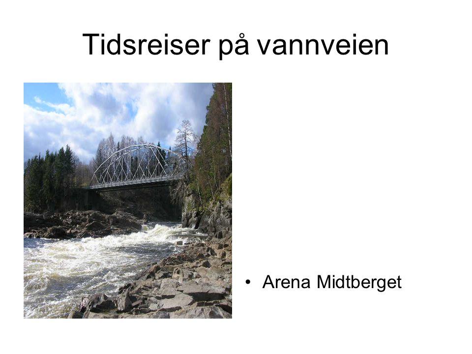 Tidsreiser på vannveien •Arena Midtberget