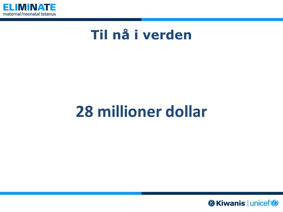 Til nå i verden 28 millioner dollar