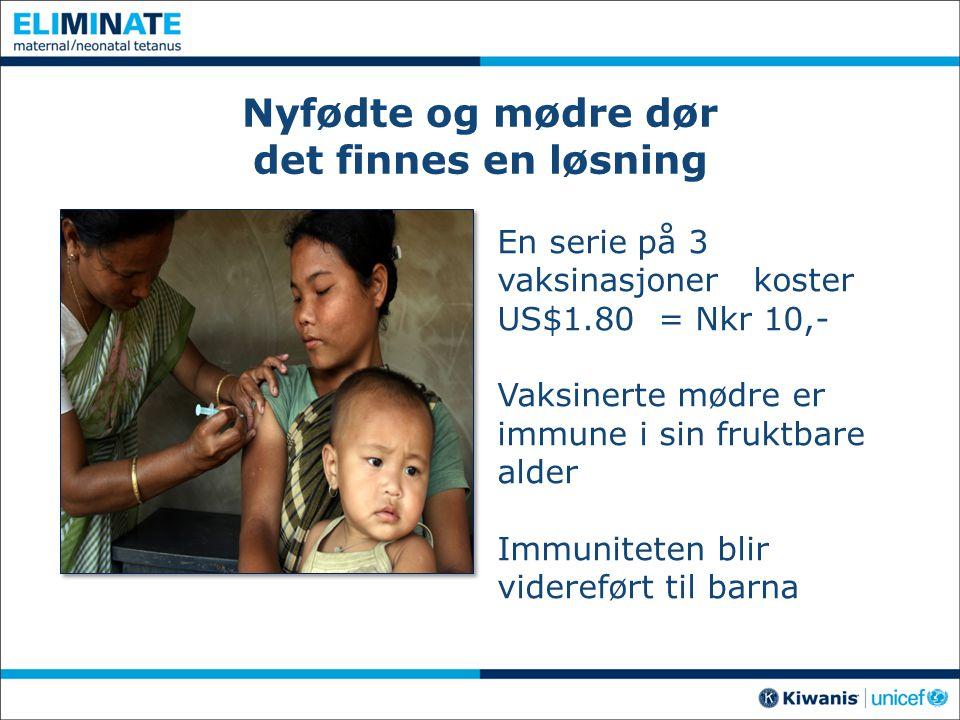 Nyfødte og mødre dør det finnes en løsning En serie på 3 vaksinasjoner koster US$1.80 = Nkr 10,- Vaksinerte mødre er immune i sin fruktbare alder Immu