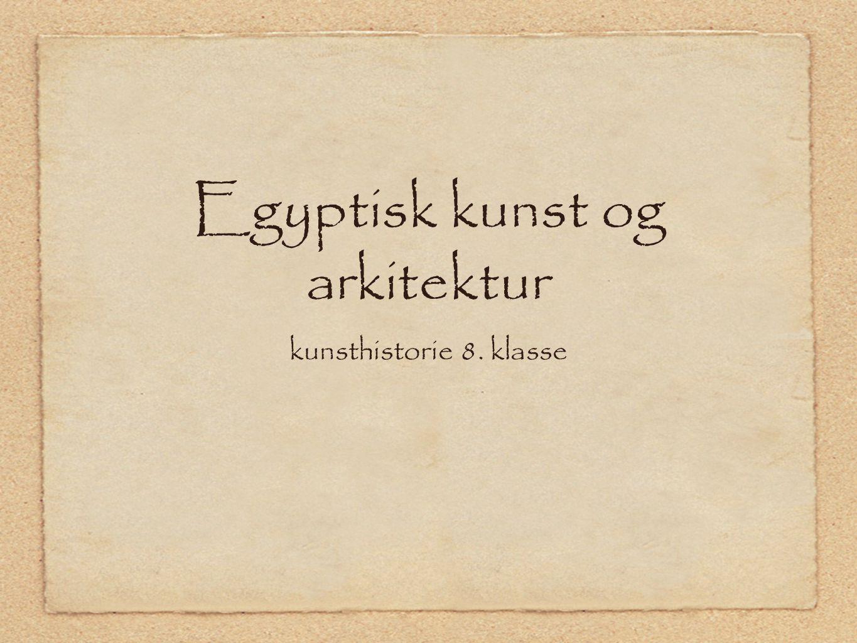 Egyptisk kunst og arkitektur kunsthistorie 8. klasse