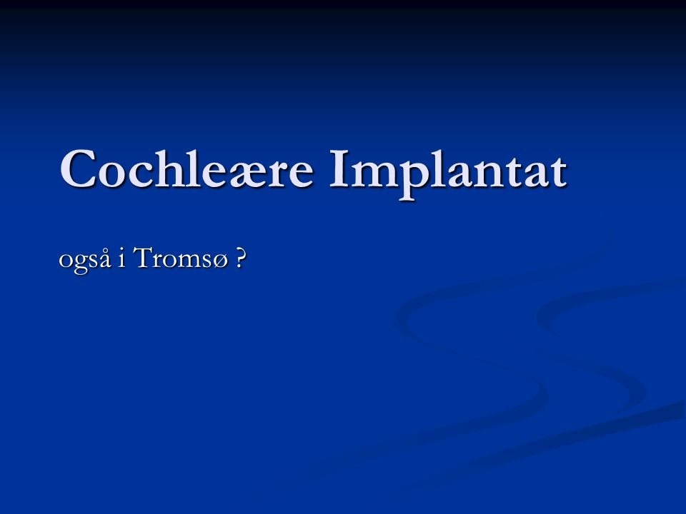 Cochleære Implantat også i Tromsø ?