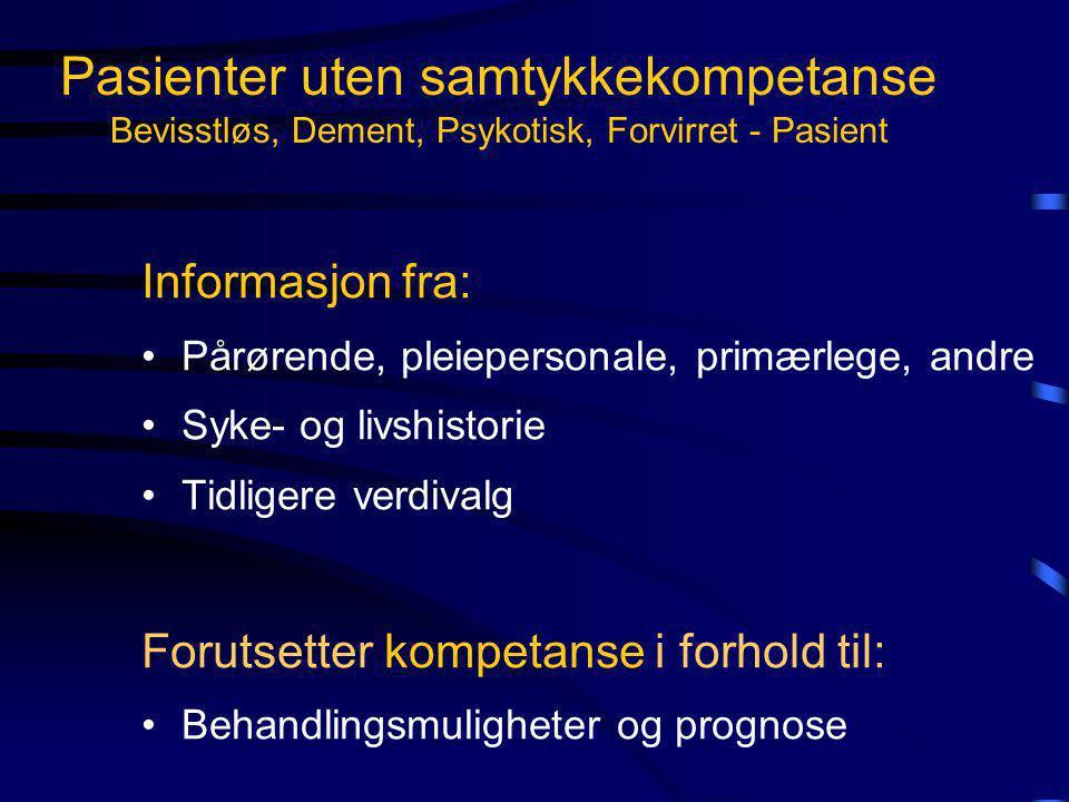 Pasienter uten samtykkekompetanse Bevisstløs, Dement, Psykotisk, Forvirret - Pasient Informasjon fra: •Pårørende, pleiepersonale, primærlege, andre •S