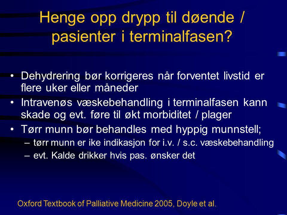•Dehydrering bør korrigeres når forventet livstid er flere uker eller måneder •Intravenøs væskebehandling i terminalfasen kann skade og evt. føre til