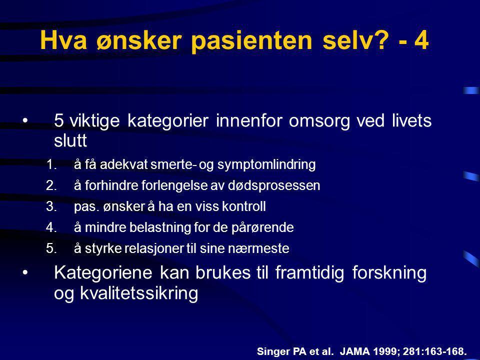 Hva ønsker pasienten selv? - 4 •5 viktige kategorier innenfor omsorg ved livets slutt 1.å få adekvat smerte- og symptomlindring 2.å forhindre forlenge
