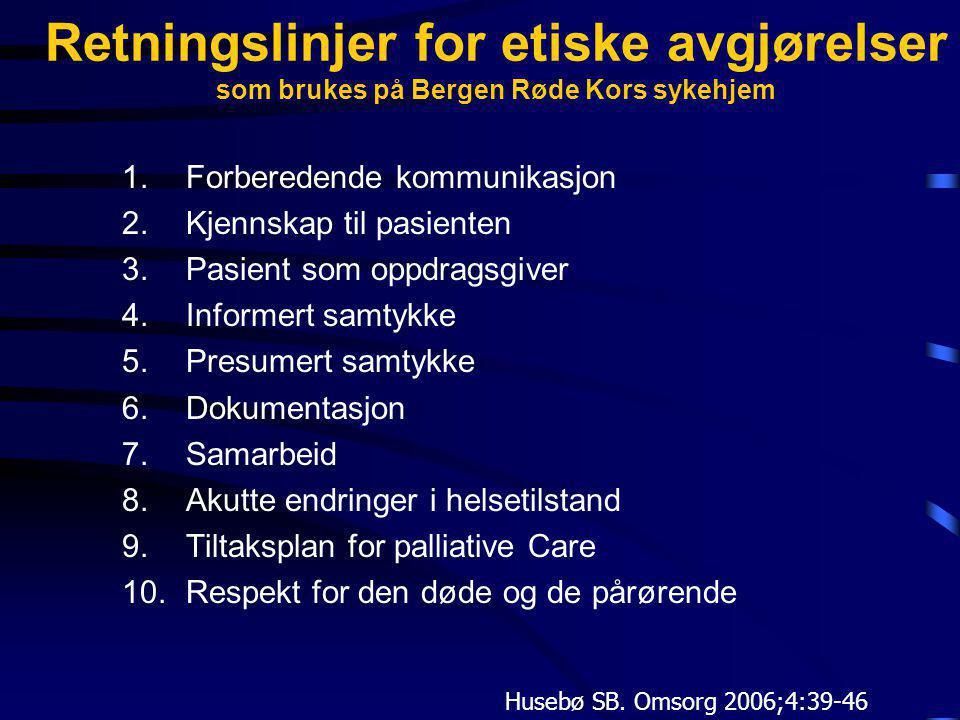 Retningslinjer for etiske avgjørelser som brukes på Bergen Røde Kors sykehjem 1.Forberedende kommunikasjon 2.Kjennskap til pasienten 3.Pasient som opp