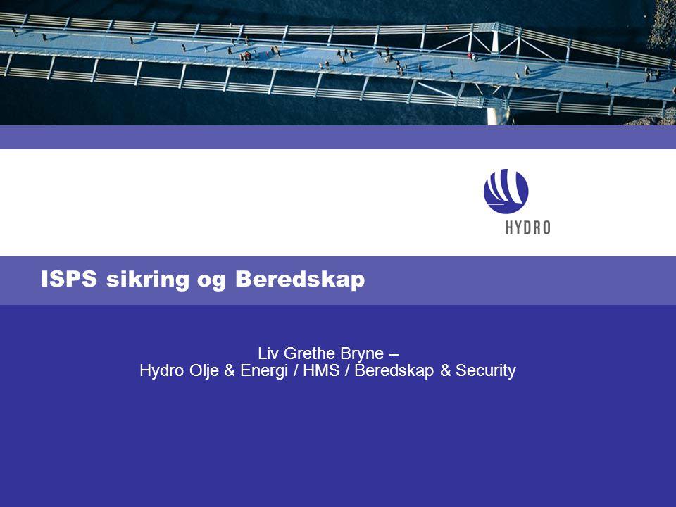 ISPS sikring og Beredskap Liv Grethe Bryne – Hydro Olje & Energi / HMS / Beredskap & Security