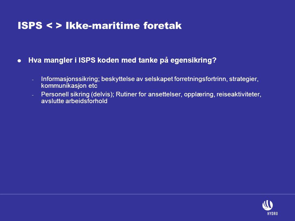 ISPS Ikke-maritime foretak  Hva mangler i ISPS koden med tanke på egensikring? - Informasjonssikring; beskyttelse av selskapet forretningsfortrinn, s