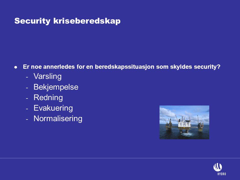 Security kriseberedskap  Er noe annerledes for en beredskapssituasjon som skyldes security? - Varsling - Bekjempelse - Redning - Evakuering - Normali