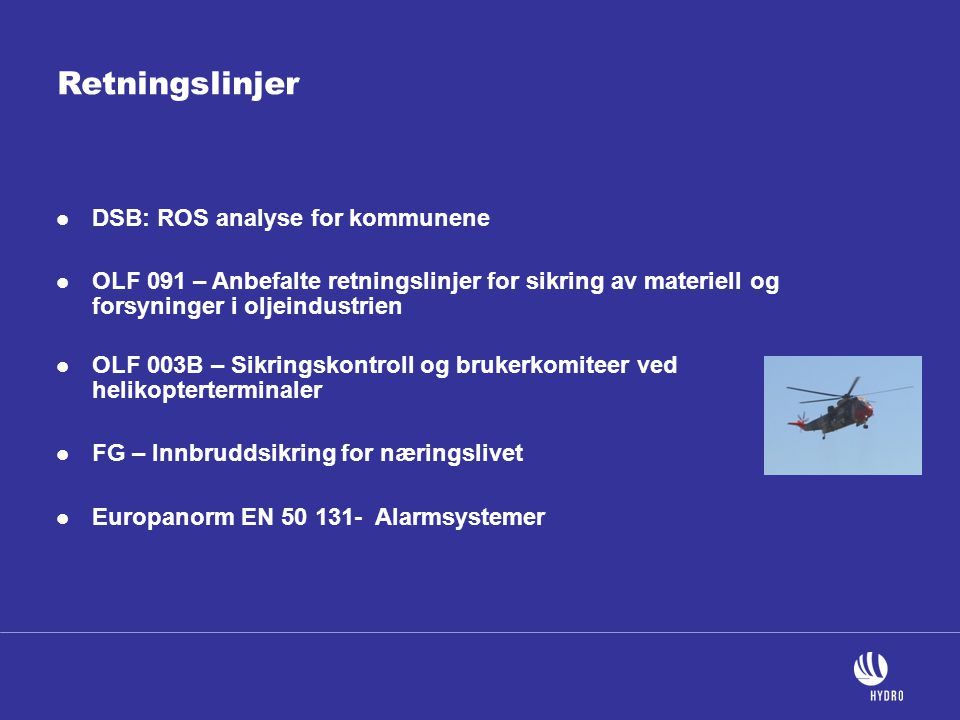 Retningslinjer  DSB: ROS analyse for kommunene  OLF 091 – Anbefalte retningslinjer for sikring av materiell og forsyninger i oljeindustrien  OLF 00