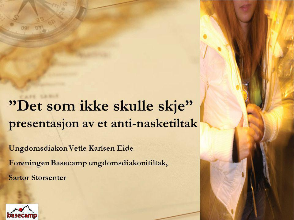 """""""Det som ikke skulle skje"""" presentasjon av et anti-nasketiltak Ungdomsdiakon Vetle Karlsen Eide Foreningen Basecamp ungdomsdiakonitiltak, Sartor Stors"""