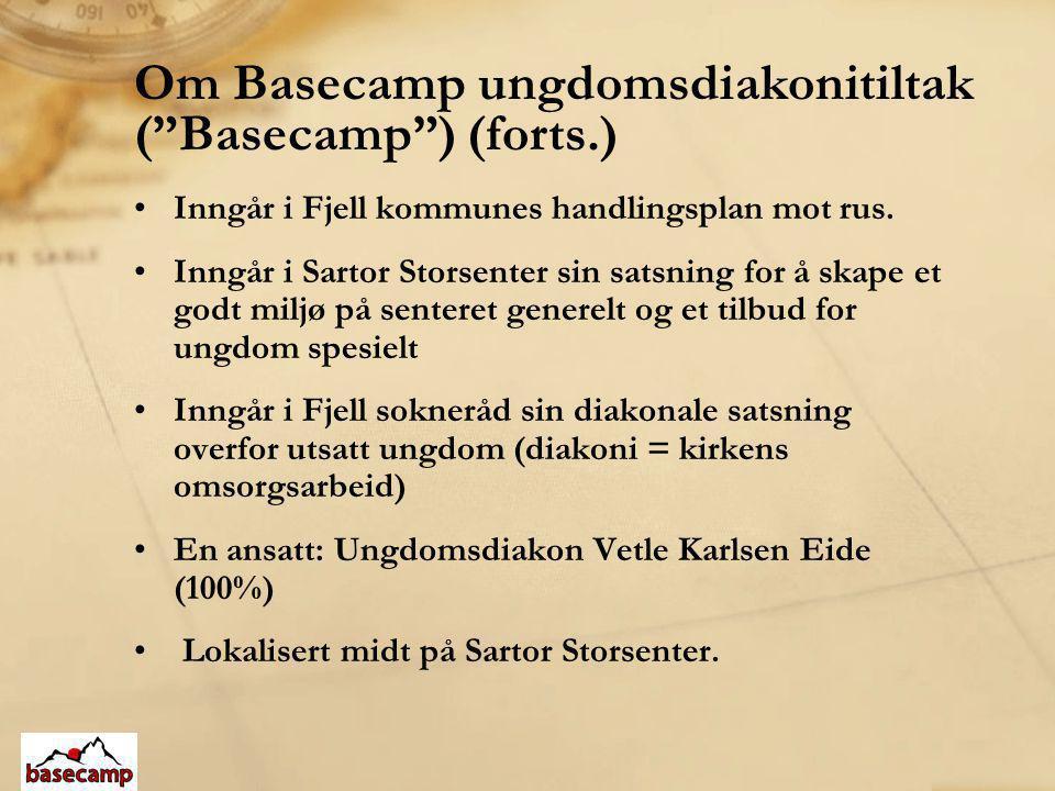 "Om Basecamp ungdomsdiakonitiltak (""Basecamp"") (forts.) •Inngår i Fjell kommunes handlingsplan mot rus. •Inngår i Sartor Storsenter sin satsning for å"