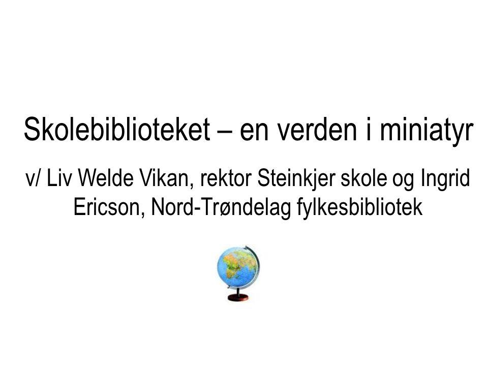 Skolebiblioteket – en verden i miniatyr v/ Liv Welde Vikan, rektor Steinkjer skole og Ingrid Ericson, Nord-Trøndelag fylkesbibliotek