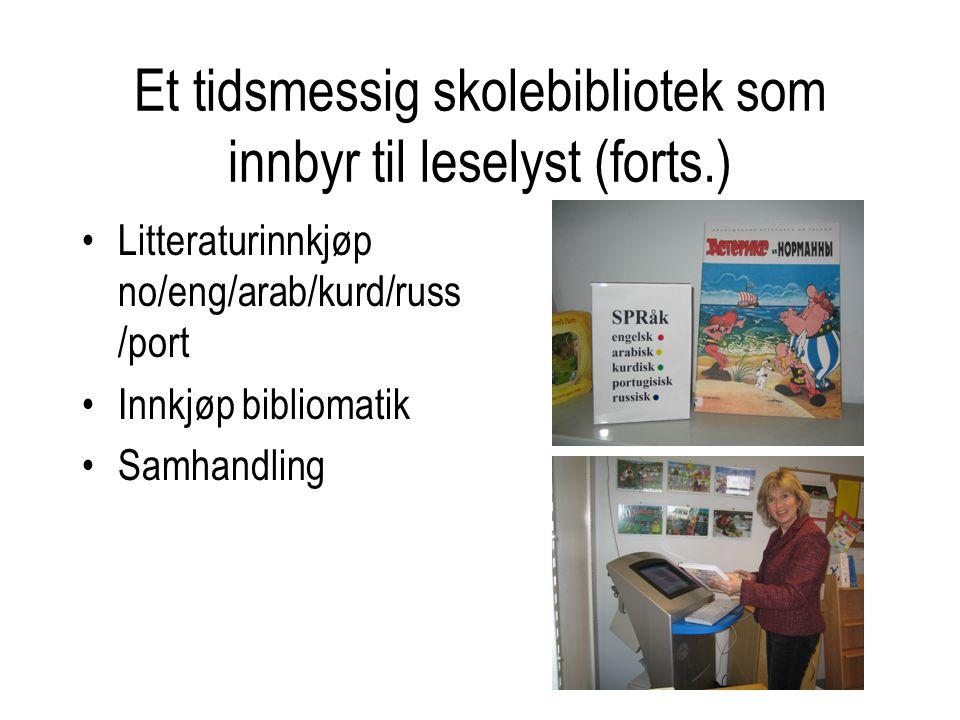Et tidsmessig skolebibliotek som innbyr til leselyst (forts.) •Litteraturinnkjøp no/eng/arab/kurd/russ /port •Innkjøp bibliomatik •Samhandling