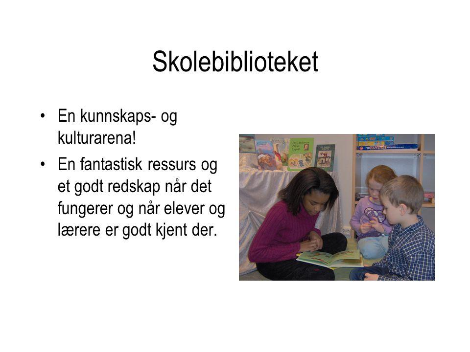 Skolebiblioteket •En kunnskaps- og kulturarena! •En fantastisk ressurs og et godt redskap når det fungerer og når elever og lærere er godt kjent der.