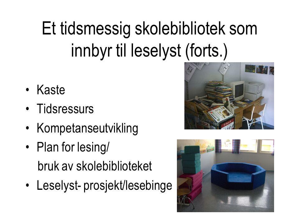 Et tidsmessig skolebibliotek som innbyr til leselyst (forts.) •Kaste •Tidsressurs •Kompetanseutvikling •Plan for lesing/ bruk av skolebiblioteket •Les