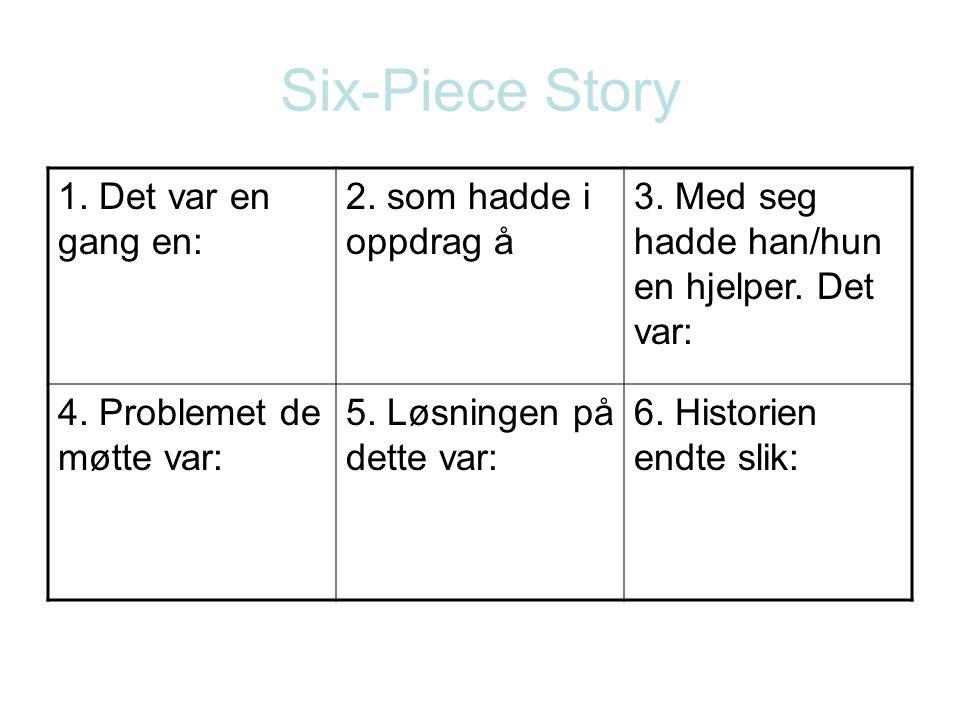 Six-Piece Story 1. Det var en gang en: 2. som hadde i oppdrag å 3. Med seg hadde han/hun en hjelper. Det var: 4. Problemet de møtte var: 5. Løsningen