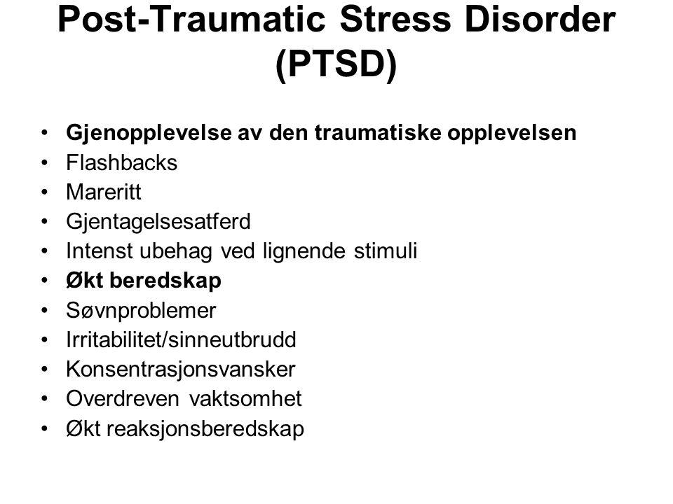 Post-Traumatic Stress Disorder (PTSD) •Gjenopplevelse av den traumatiske opplevelsen •Flashbacks •Mareritt •Gjentagelsesatferd •Intenst ubehag ved lig