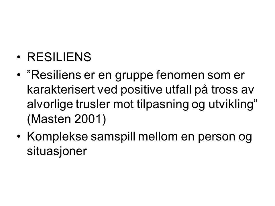 """•RESILIENS •""""Resiliens er en gruppe fenomen som er karakterisert ved positive utfall på tross av alvorlige trusler mot tilpasning og utvikling"""" (Maste"""