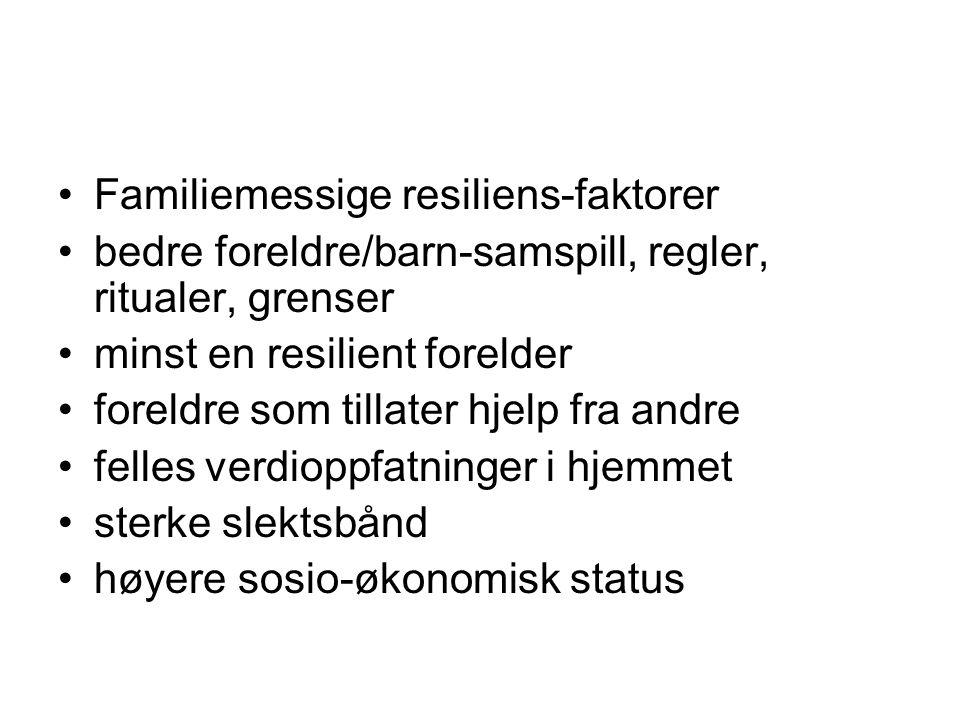 •Familiemessige resiliens-faktorer •bedre foreldre/barn-samspill, regler, ritualer, grenser •minst en resilient forelder •foreldre som tillater hjelp