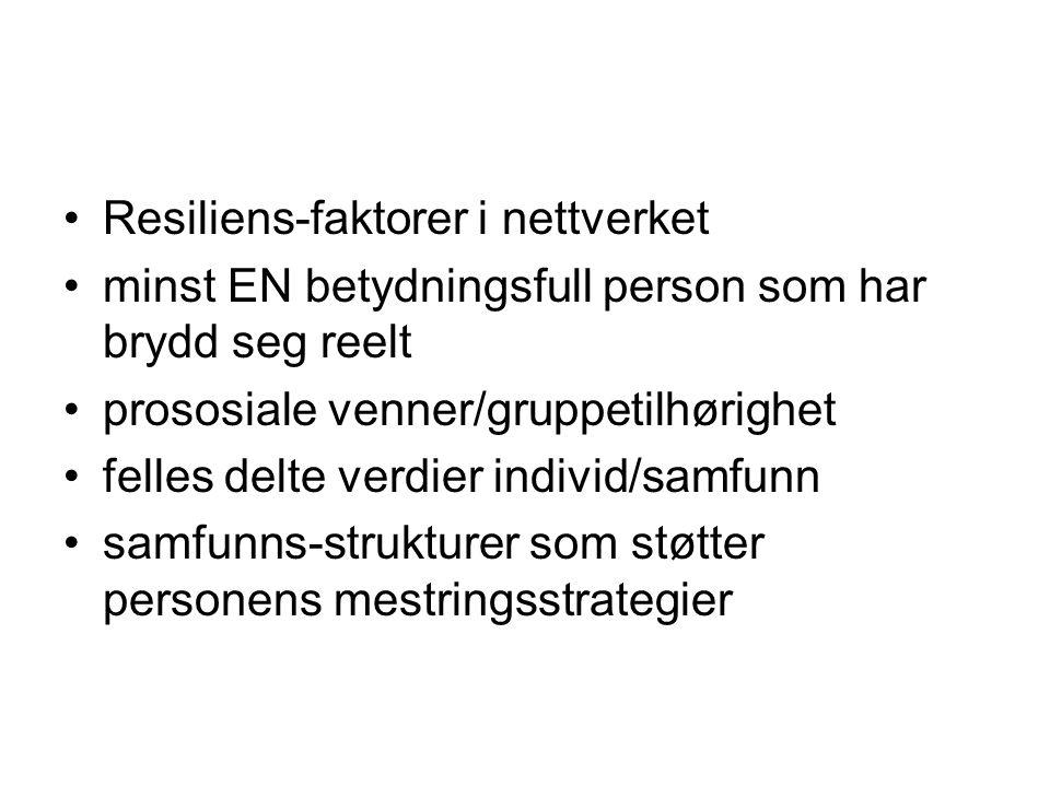 •Resiliens-faktorer i nettverket •minst EN betydningsfull person som har brydd seg reelt •prososiale venner/gruppetilhørighet •felles delte verdier in