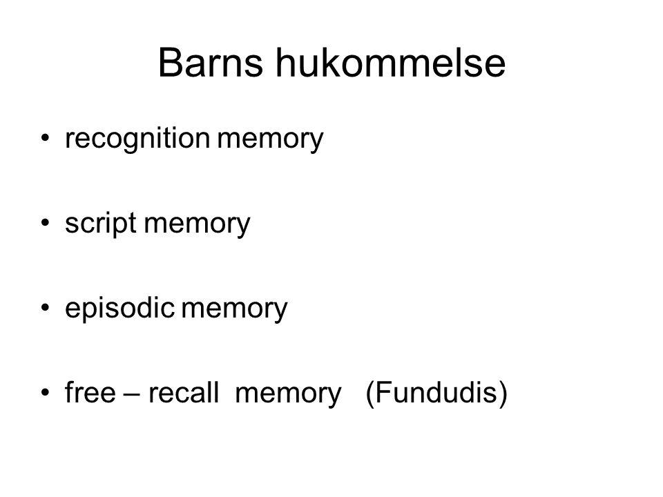 Barns hukommelse •recognition memory •script memory •episodic memory •free – recall memory (Fundudis)