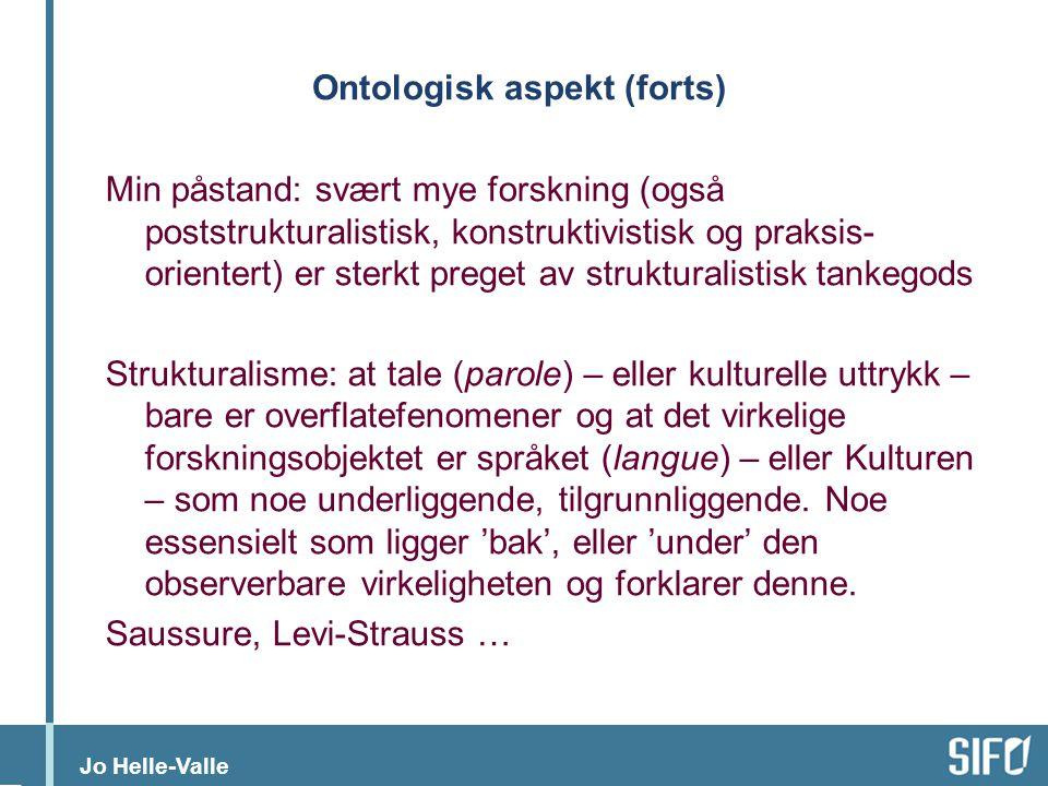 Jo Helle-Valle Ontologisk aspekt (forts) Min påstand: svært mye forskning (også poststrukturalistisk, konstruktivistisk og praksis- orientert) er ster
