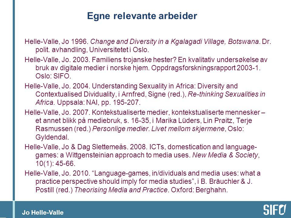 Jo Helle-Valle Egne relevante arbeider Helle-Valle, Jo 1996. Change and Diversity in a Kgalagadi Village, Botswana. Dr. polit. avhandling, Universitet