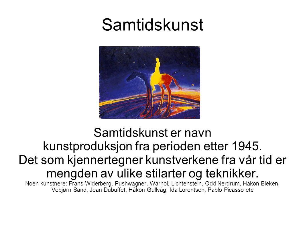 Samtidskunst Samtidskunst er navn kunstproduksjon fra perioden etter 1945. Det som kjennertegner kunstverkene fra vår tid er mengden av ulike stilarte