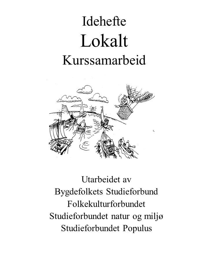 Idehefte Lokalt Kurssamarbeid Utarbeidet av Bygdefolkets Studieforbund Folkekulturforbundet Studieforbundet natur og miljø Studieforbundet Populus