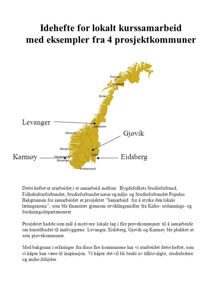 Idehefte for lokalt kurssamarbeid med eksempler fra 4 prosjektkommuner Levanger KarmøyEidsberg Gjøvik Dette heftet er utarbeidet i et samarbeid mellom