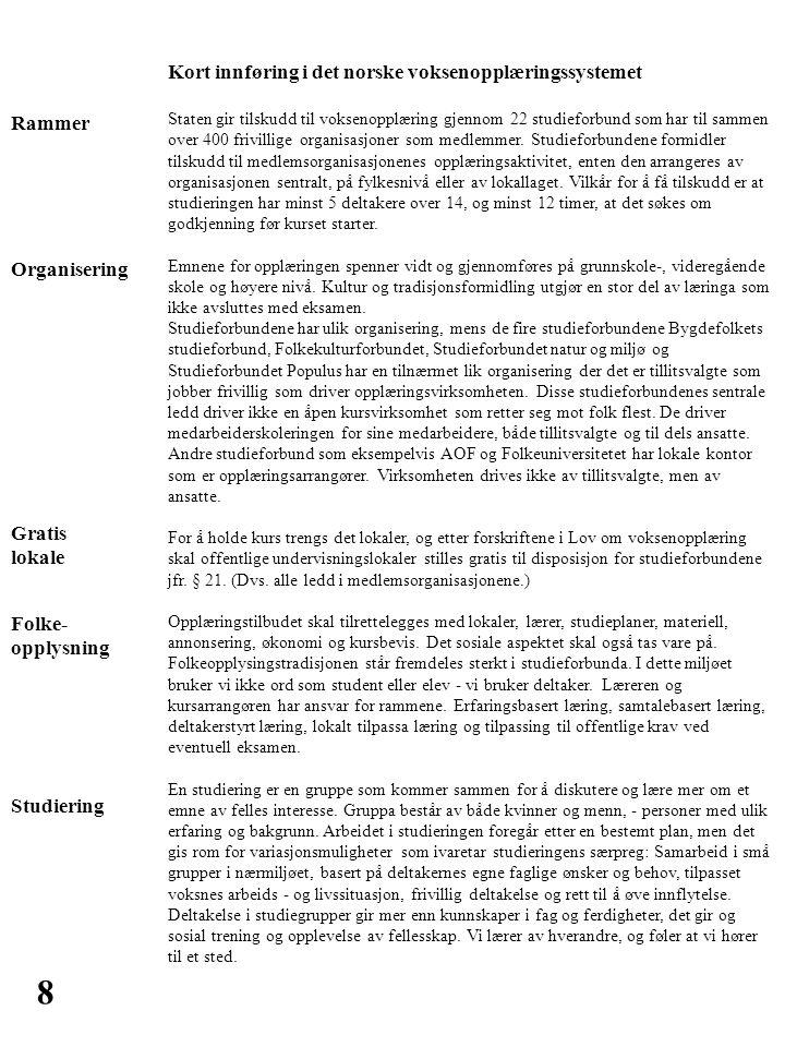 8 Kort innføring i det norske voksenopplæringssystemet Staten gir tilskudd til voksenopplæring gjennom 22 studieforbund som har til sammen over 400 fr