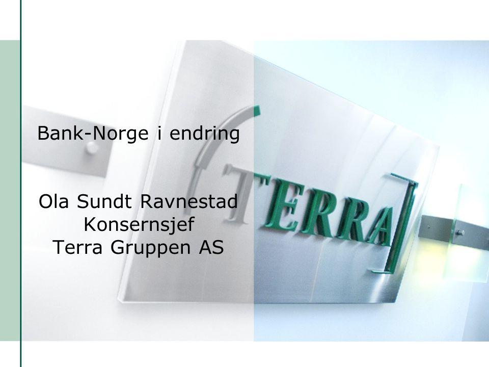 s. 1Terra Gruppen AS Bank-Norge i endring Ola Sundt Ravnestad Konsernsjef Terra Gruppen AS