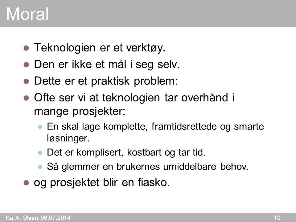 Kai A. Olsen, 06.07.2014 10 Moral  Teknologien er et verktøy.