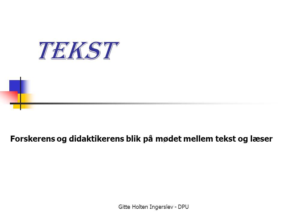 Gitte Holten Ingerslev - DPU Tekst Forskerens og didaktikerens blik på mødet mellem tekst og læser