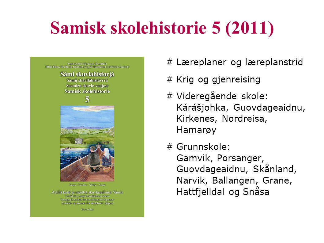 Samisk skolehistorie 5 (2011) # Læreplaner og læreplanstrid # Krig og gjenreising # Videregående skole: Kárášjohka, Guovdageaidnu, Kirkenes, Nordreisa