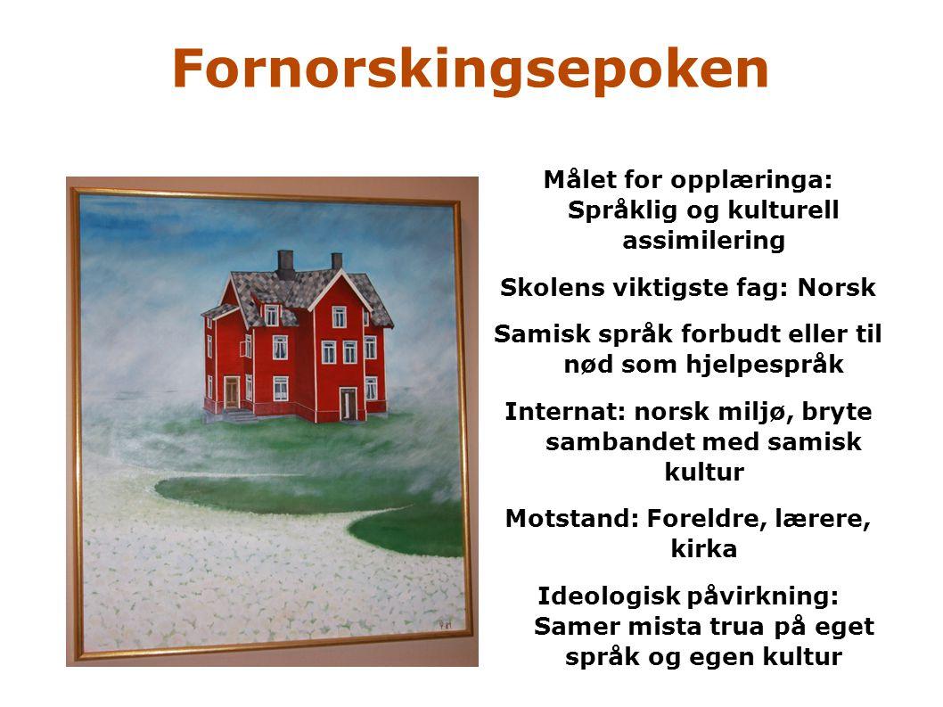 Fornorskingsepoken Målet for opplæringa: Språklig og kulturell assimilering Skolens viktigste fag: Norsk Samisk språk forbudt eller til nød som hjelpe