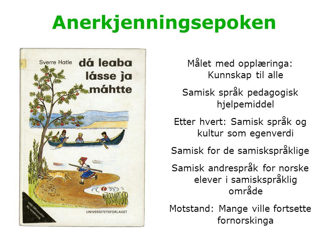 Anerkjenningsepoken Målet med opplæringa: Kunnskap til alle Samisk språk pedagogisk hjelpemiddel Etter hvert: Samisk språk og kultur som egenverdi Sam