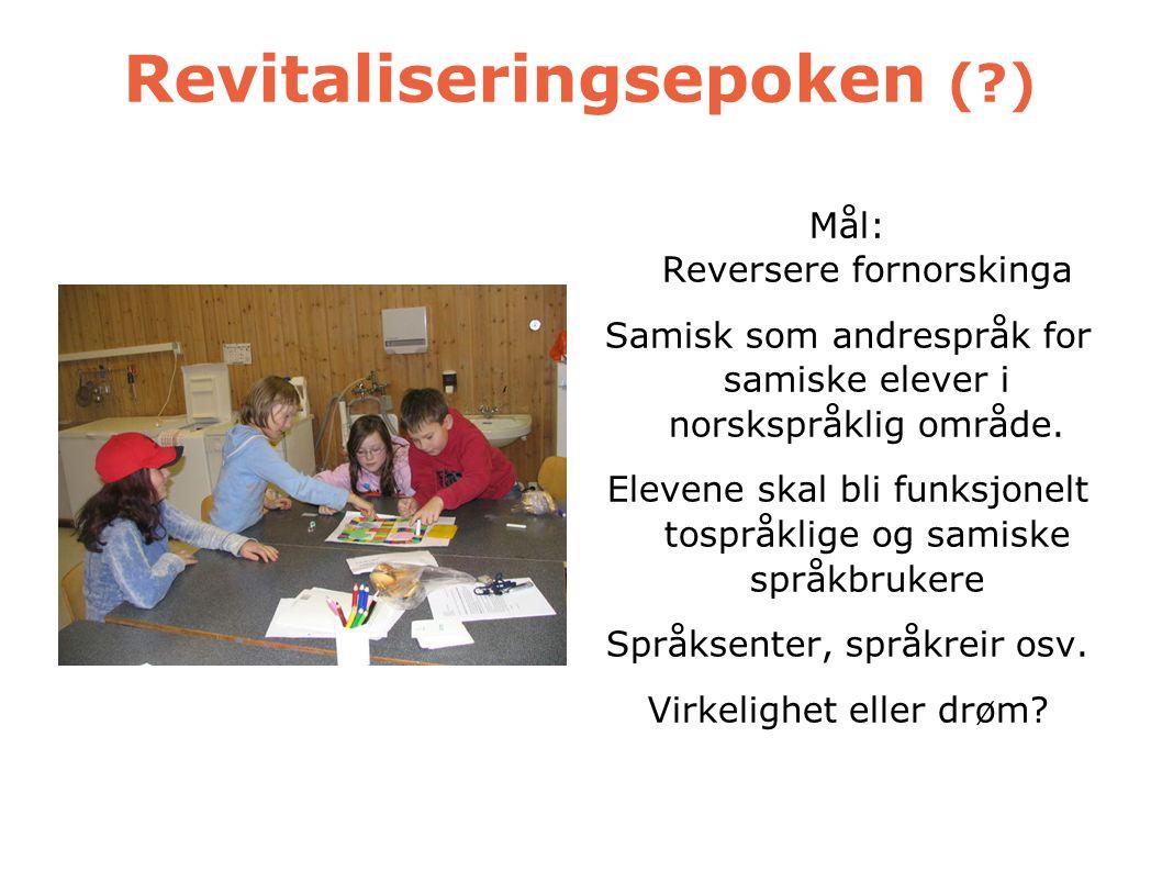 Revitaliseringsepoken (?) Mål: Reversere fornorskinga Samisk som andrespråk for samiske elever i norskspråklig område. Elevene skal bli funksjonelt to