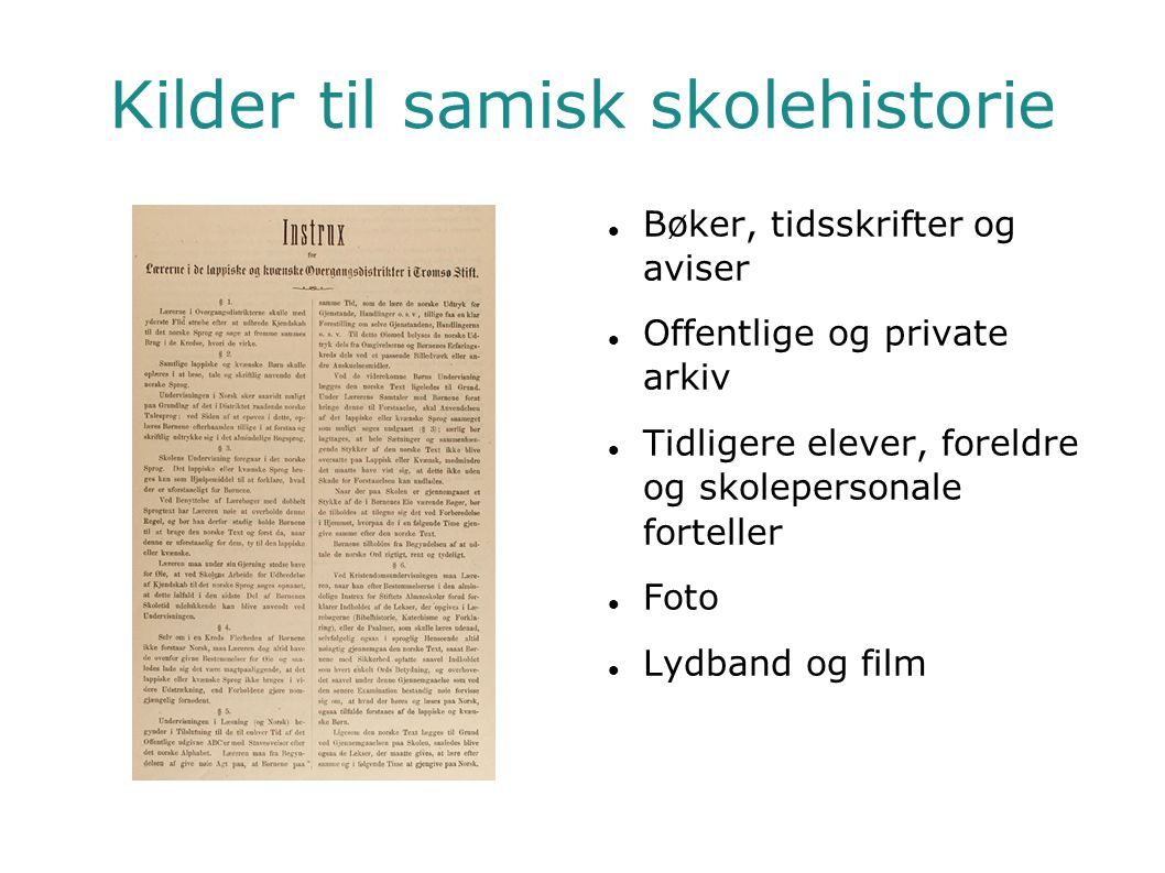 Kilder til samisk skolehistorie  Bøker, tidsskrifter og aviser  Offentlige og private arkiv  Tidligere elever, foreldre og skolepersonale forteller