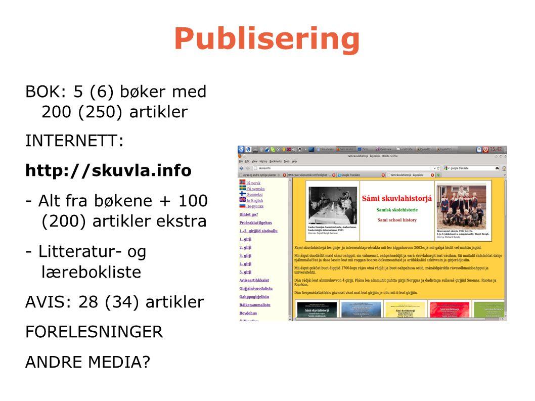 Publisering BOK: 5 (6) bøker med 200 (250) artikler INTERNETT: http://skuvla.info - Alt fra bøkene + 100 (200) artikler ekstra - Litteratur- og lærebo