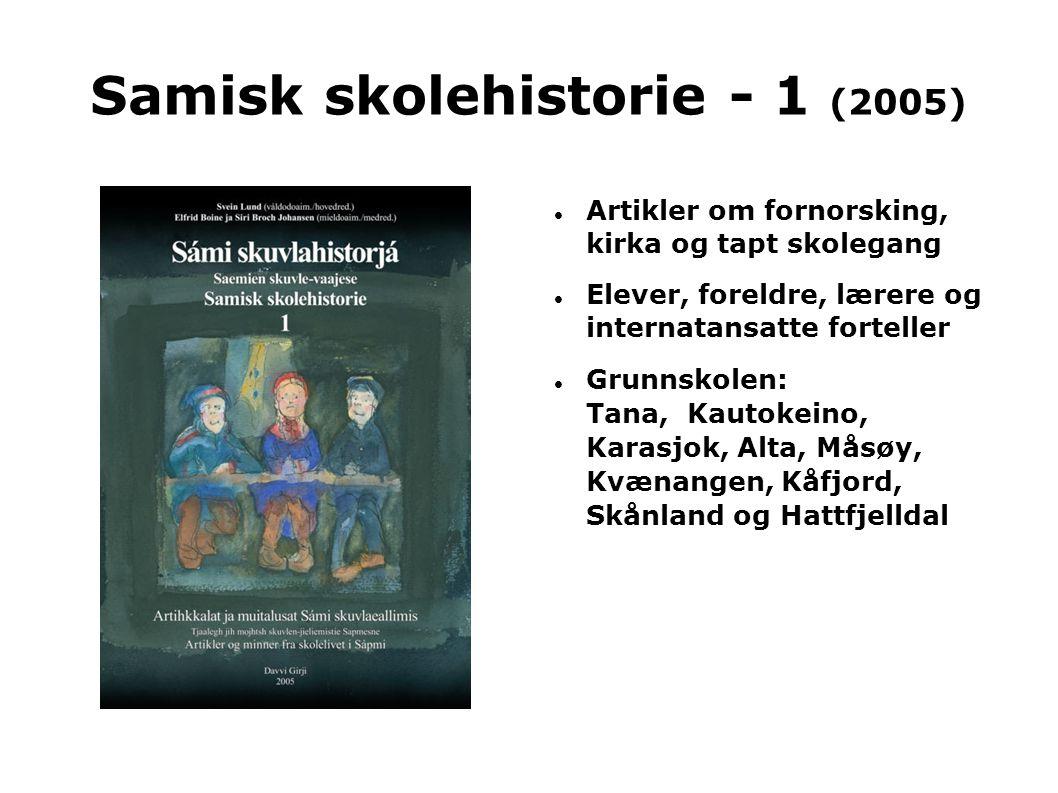 Samisk skolehistorie - 1 (2005)  Artikler om fornorsking, kirka og tapt skolegang  Elever, foreldre, lærere og internatansatte forteller  Grunnskol