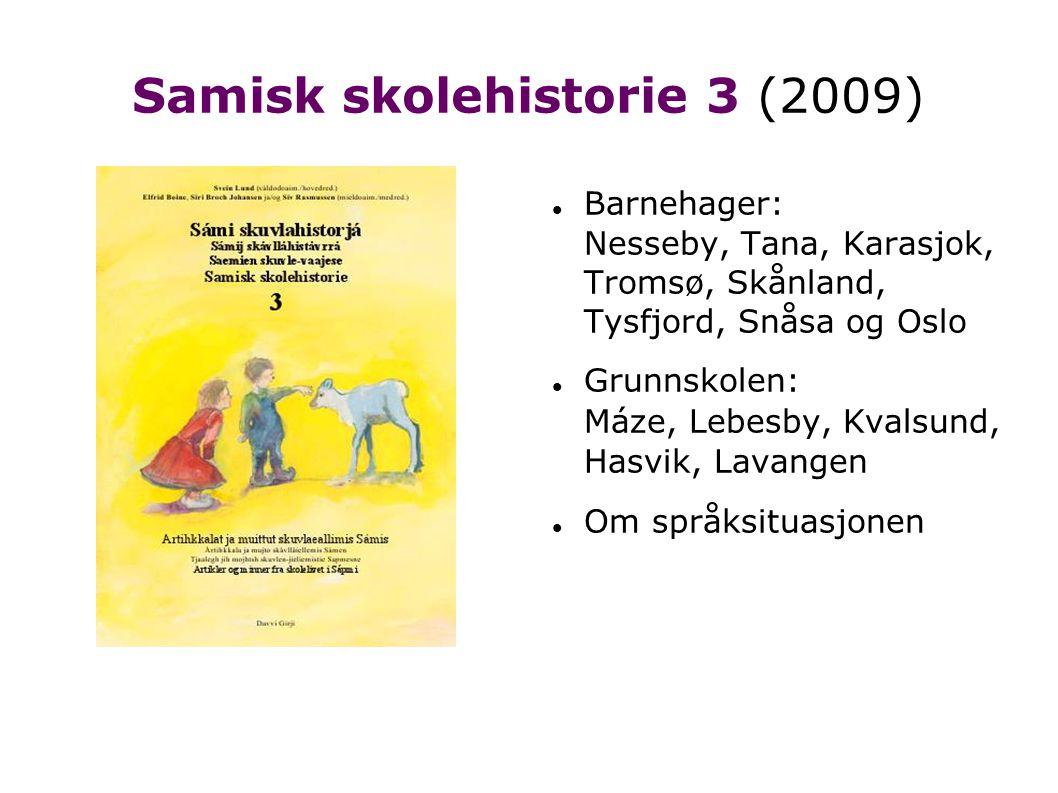 Samisk skolehistorie 3 (2009)  Barnehager: Nesseby, Tana, Karasjok, Tromsø, Skånland, Tysfjord, Snåsa og Oslo  Grunnskolen: Máze, Lebesby, Kvalsund,