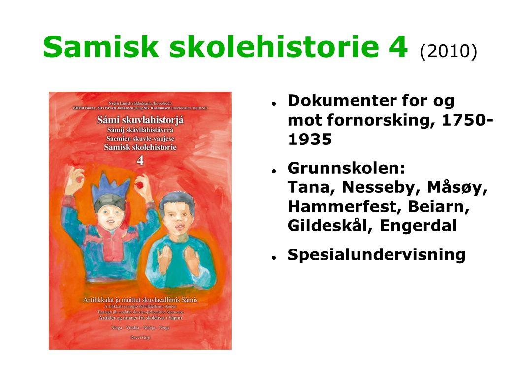 Samisk skolehistorie 4 (2010)  Dokumenter for og mot fornorsking, 1750- 1935  Grunnskolen: Tana, Nesseby, Måsøy, Hammerfest, Beiarn, Gildeskål, Enge