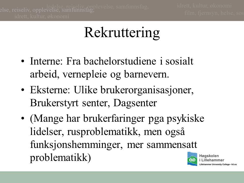 Rekruttering •Interne: Fra bachelorstudiene i sosialt arbeid, vernepleie og barnevern.