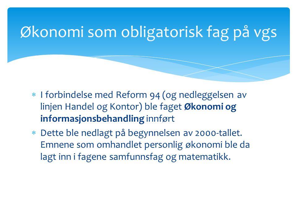  I forbindelse med Reform 94 (og nedleggelsen av linjen Handel og Kontor) ble faget Økonomi og informasjonsbehandling innført  Dette ble nedlagt på