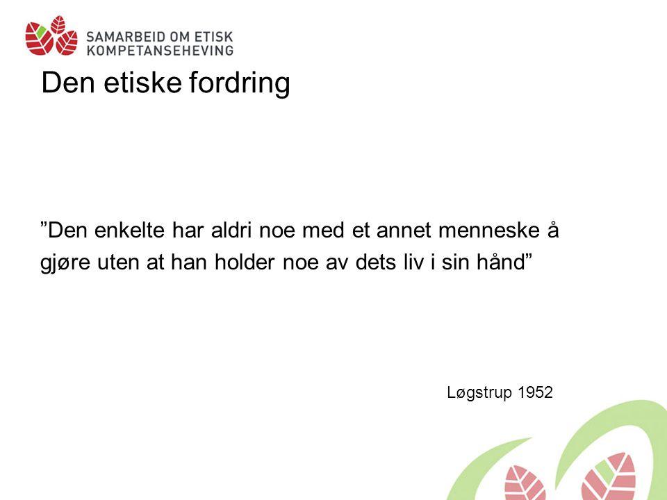 """Den etiske fordring """"Den enkelte har aldri noe med et annet menneske å gjøre uten at han holder noe av dets liv i sin hånd"""" Løgstrup 1952"""