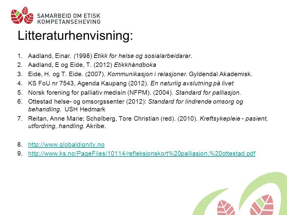 Litteraturhenvisning: 1.Aadland, Einar. (1998) Etikk for helse og sosialarbeidarar. 2.Aadland, E og Eide, T. (2012) Etikkhåndboka 3.Eide, H. og T. Eid