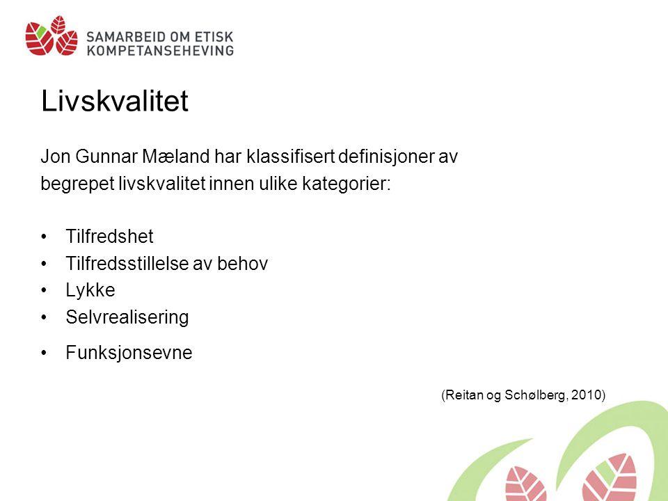 Livskvalitet Jon Gunnar Mæland har klassifisert definisjoner av begrepet livskvalitet innen ulike kategorier: •Tilfredshet •Tilfredsstillelse av behov