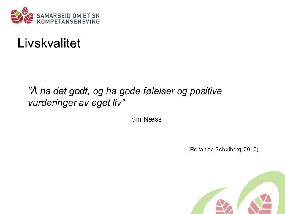 """Livskvalitet """"Å ha det godt, og ha gode følelser og positive vurderinger av eget liv"""" Siri Næss (Reitan og Schølberg, 2010)"""
